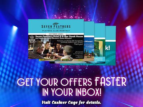 Get Your Player's Club Offers Directly In Your Inbox From Seven Feathers Casino Resort In Canyonville Oregon