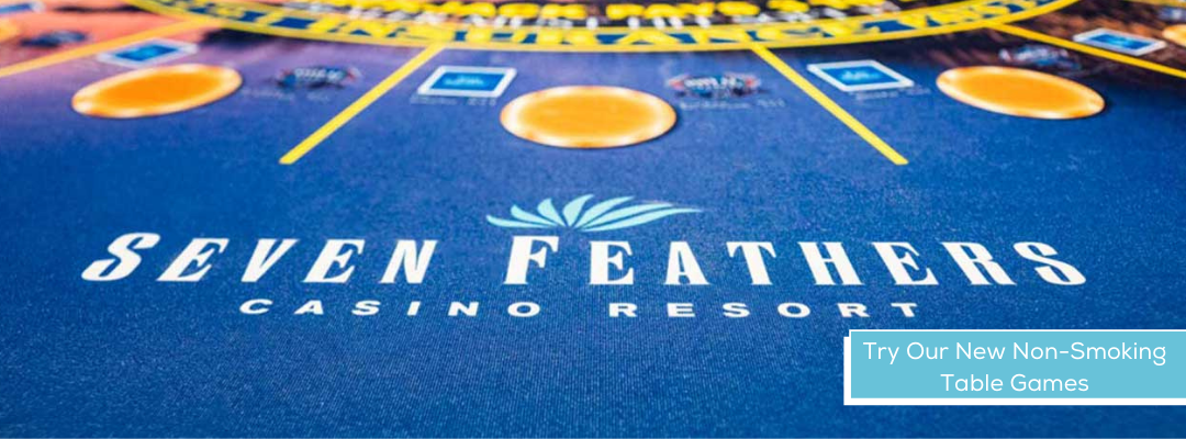 Play Slots & Tables In Smoking And Non SMoking Environments At Seven Feathers Casino Resort